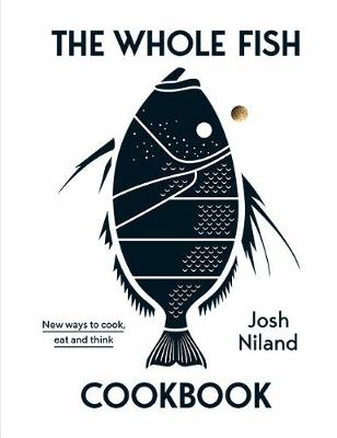 Whole Fish Cookbook, The: New ways to cook, eat and think