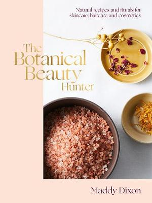 Botanical Beauty Hunter, The: Natural Recipes and Rituals for Skincare, Haircare and Cosmetics