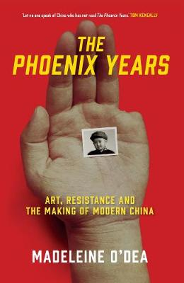 Phoenix Years, The: Art, Resistance and the Making of Modern China