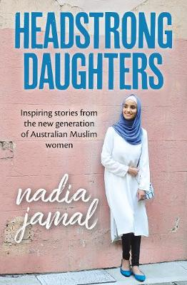 Headstrong Daughters: Inspiring stories from the new generat...