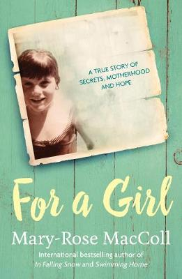 For a Girl: A true story of secrets, motherhood and hope