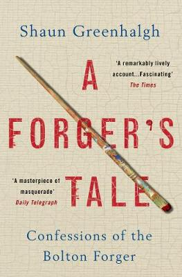 Forger's Tale, A: Confessions of the Bolton Forger