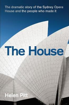 House, The: The dramatic story of the Sydney Opera House and...