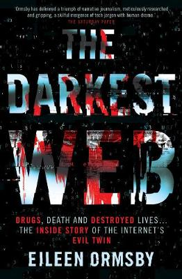 Darkest Web: Drugs, death and destroyed lives … the inside story of the internet's evil twin