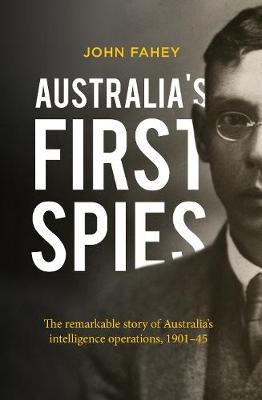 Australia's First Spies: The remarkable story of Austr...