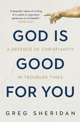 God is Good for You: A defence of Christianity in troubled t...