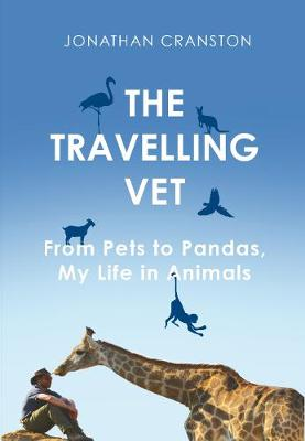 Travelling Vet, The: From pets to pandas, my life in animals