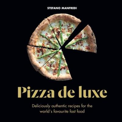Pizza De Luxe: Deliciously authentic recipes for the world&#...