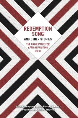 Redemption Song and Other Stories: The Caine Prize for African Writing: 2018