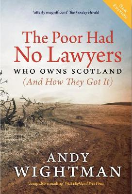 Poor Had No Lawyers, The: Who Owns Scotland and How They Got...