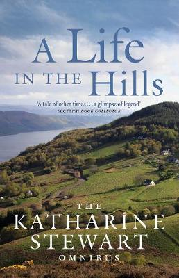 Life in the Hills, A: The Katharine Stewart Omnibus