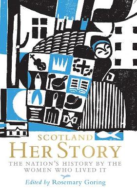 Scotland: Her Story: The Nation's History by the Women Who Lived It