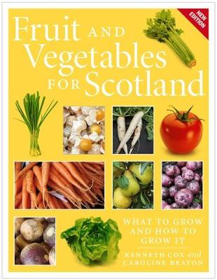 Fruit and Vegetables for Scotland: What to Grow and How to G...