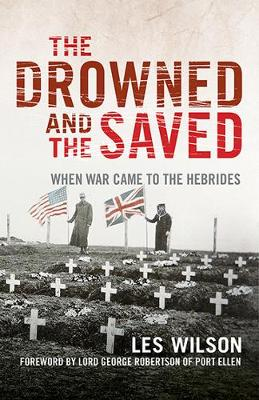 Drowned and the Saved, The: When War Came to the Hebrides