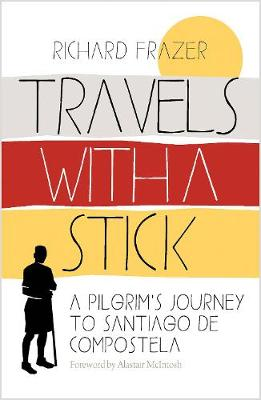 Travels With a Stick: A Pilgrim's Journey to Santiago de Compostela
