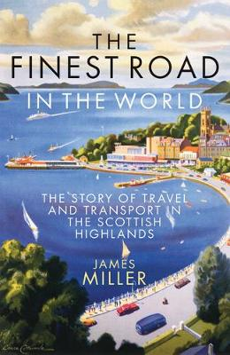 Finest Road in the World, The: The Story of Travel and Transport in the Scottish Highlands