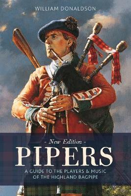 Pipers: A Guide to the Players and Music of the Highland Bag...