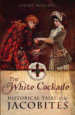 White Cockade, The: Historical Tales of the Jacobites