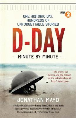 D-Day Minute By Minute: One historic day, hundreds of unforg...