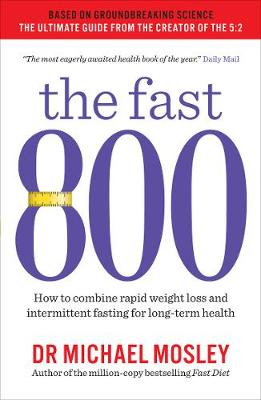 Fast 800, The: How to combine rapid weight loss and intermittent fasting for long-term health