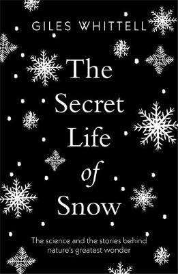 Secret Life of Snow, The: The science and the stories behind...