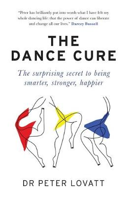 Dance Cure, The: The surprising secret to being smarter, str...