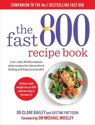 Fast 800 Recipe Book, The: Low-carb, Mediterranean style recipes for intermittent fasting and long-term health