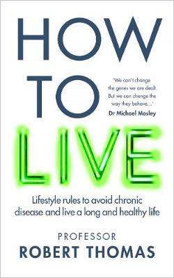 How to Live: The groundbreaking lifestyle guide to keep you ...