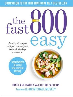 Fast 800 Easy, The: Quick and simple recipes to make your 800-calorie days even easier