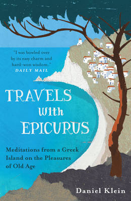 Travels with Epicurus: Meditations from a Greek Island on th...