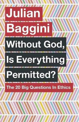 Without God, Is Everything Permitted?: The 20 Big Questions ...