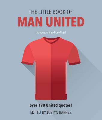 Little Book of Man United, The: Over 170 United Quotes!