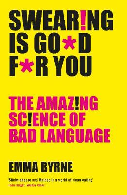 Swearing Is Good For You: The Amazing Science of Bad Languag...