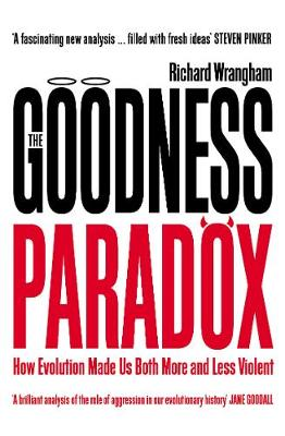 Goodness Paradox, The: How Evolution Made Us Both More and L...