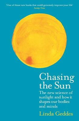 Chasing the Sun: The New Science of Sunlight and How it Shap...