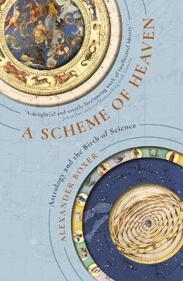 Scheme of Heaven, A: Astrology and the Birth of Science