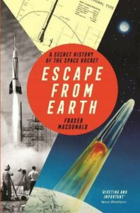 Escape from Earth: A Secret History of the Space Rocket