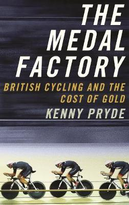 Medal Factory, The: British Cycling and the Cost of Gold