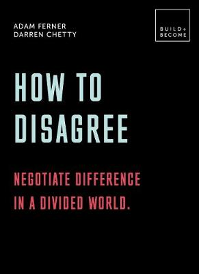 How to Disagree: Negotiate difference in a divided world.: 2...