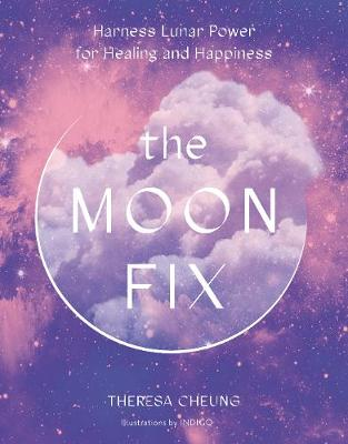 Moon Fix, The: Harness Lunar Power for Healing and Happiness