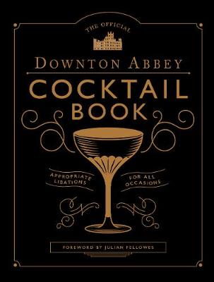Official Downton Abbey Cocktail Book, The