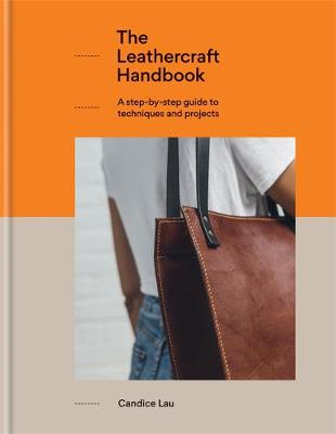 Leathercraft Handbook, The: 20 Unique Projects for Complete ...
