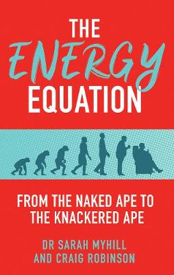 Energy Equation, The: From the Naked Ape to the Knackered Ap...