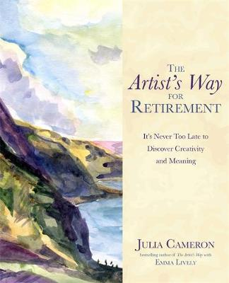 Artist's Way for Retirement, The: It's Never Too...