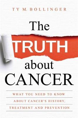 Truth about Cancer, The: What You Need to Know about Cancer&...