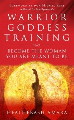Warrior Goddess Training: Become the Woman You Are Meant to ...