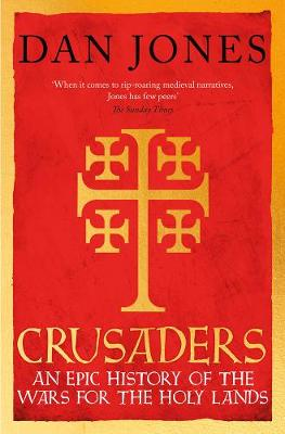 Crusaders: An Epic History of the Wars for the Holy Lands