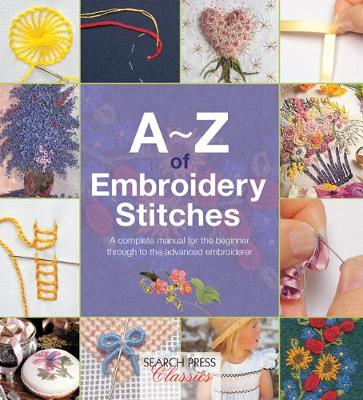 A-Z of Embroidery Stitches: A Complete Manual for the Beginn...