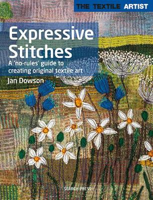 Textile Artist: Expressive Stitches, The: A 'No-Rules&...