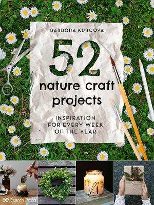 52 Nature Craft Projects: Inspiration for Every Week of the ...